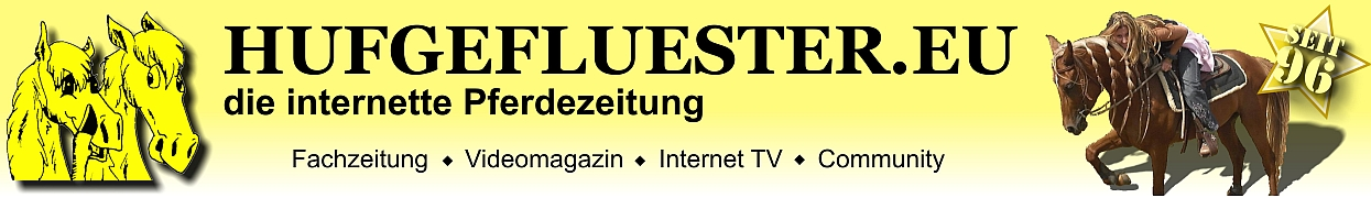 HUFGEFLUESTER.EU – Pferde Zeitung, Video Magazin, Internet TV, Community